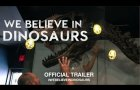 We Believe In Dinosaurs (2019) | Official Trailer HD