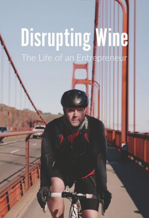 Disrupting Wine: The Life of an Entrepreneur